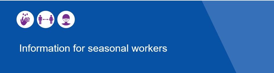 Information for Seasonal Workers